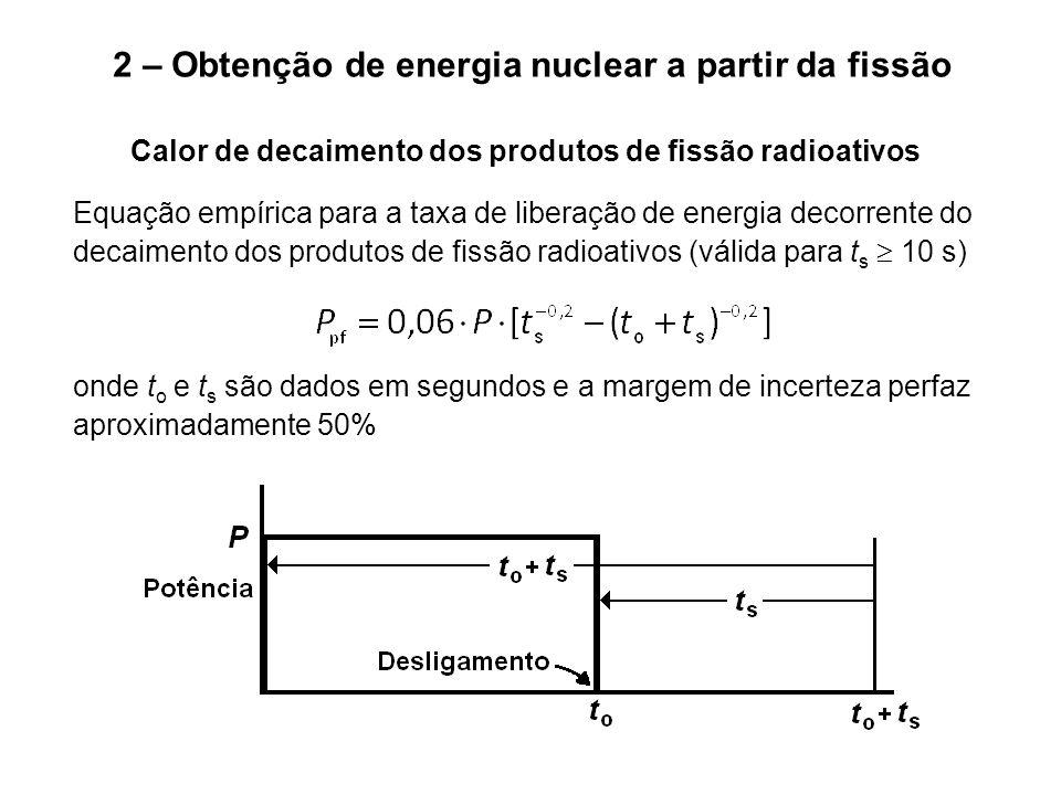 2 – Obtenção de energia nuclear a partir da fissão Calor de decaimento dos produtos de fissão radioativos Equação empírica para a taxa de liberação de