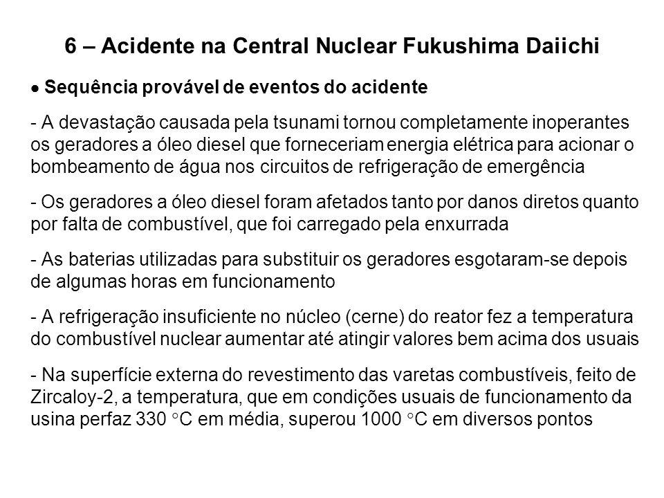 6 – Acidente na Central Nuclear Fukushima Daiichi  Sequência provável de eventos do acidente - A devastação causada pela tsunami tornou completamente