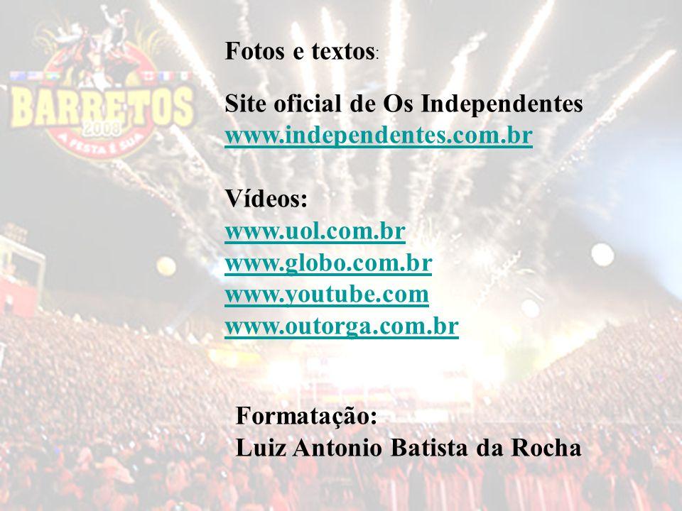 Fotos e textos : Site oficial de Os Independentes www.independentes.com.br Vídeos: www.uol.com.br www.globo.com.br www.youtube.com www.outorga.com.br Formatação: Luiz Antonio Batista da Rocha