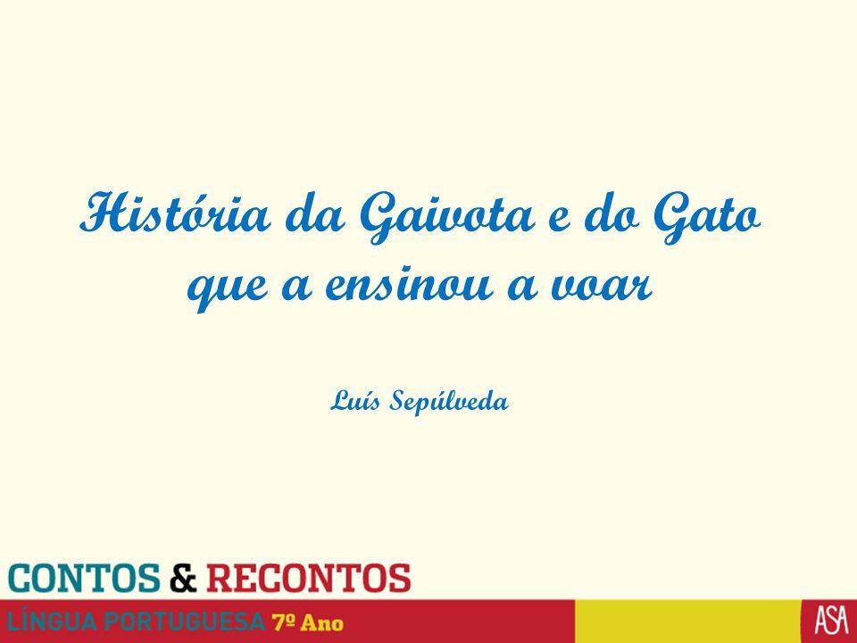 História da Gaivota e do Gato que a ensinou a voar Luís Sepúlveda