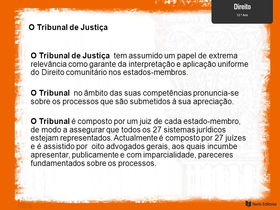 O Tribunal de Justiça O Tribunal de Justiça tem assumido um papel de extrema relevância como garante da interpretação e aplicação uniforme do Direito comunitário nos estados-membros.