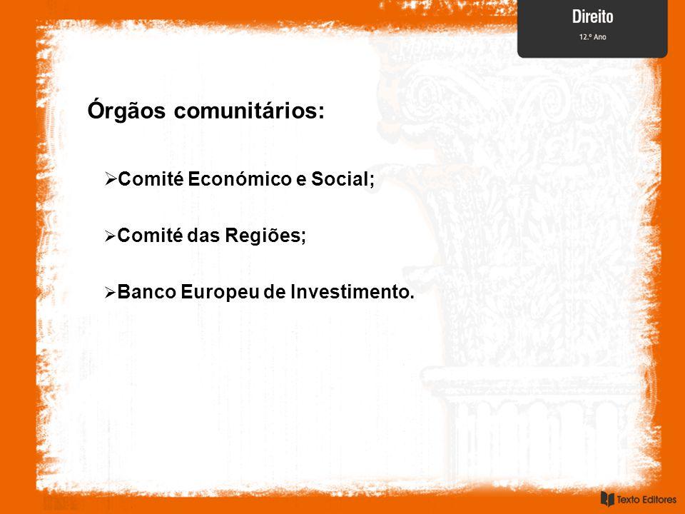Órgãos comunitários:  Comité Económico e Social;  Comité das Regiões;  Banco Europeu de Investimento.