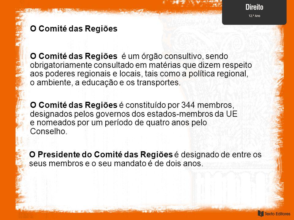 O Comité das Regiões O Comité das Regiões é um órgão consultivo, sendo obrigatoriamente consultado em matérias que dizem respeito aos poderes regionais e locais, tais como a política regional, o ambiente, a educação e os transportes.