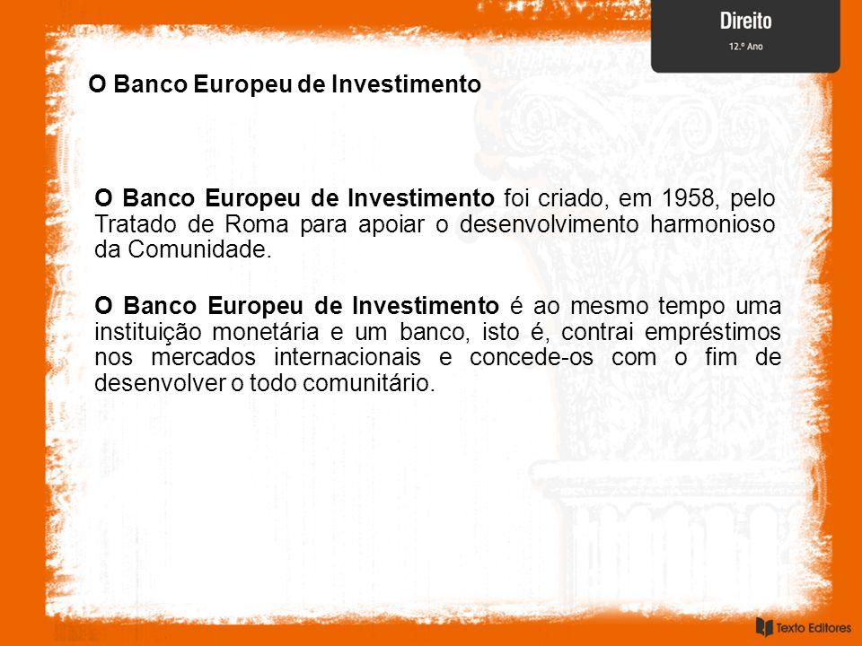 O Banco Europeu de Investimento O Banco Europeu de Investimento foi criado, em 1958, pelo Tratado de Roma para apoiar o desenvolvimento harmonioso da Comunidade.
