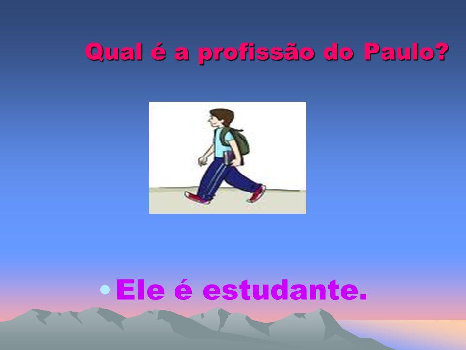 Qual é a profissão do Paulo? Ele é estudante.