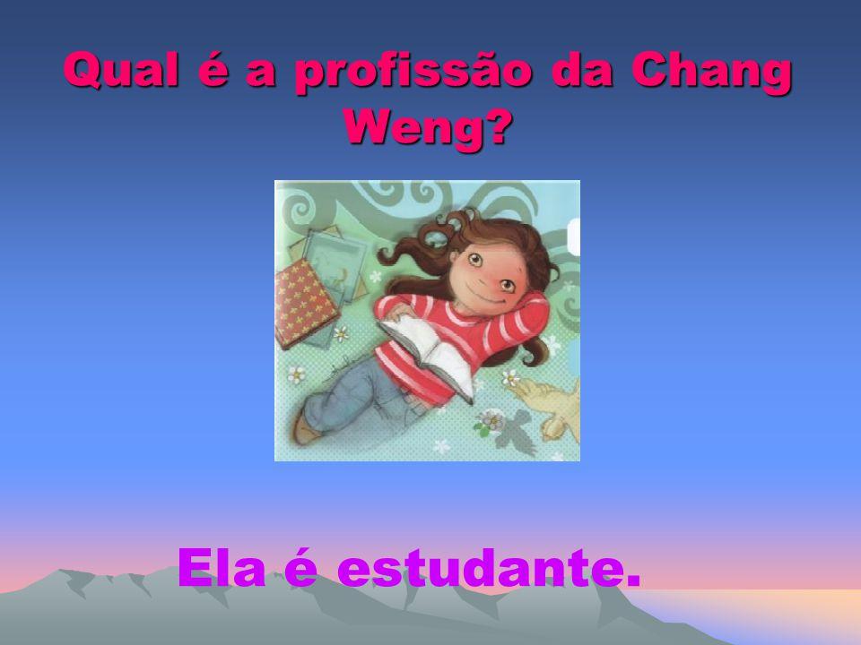 Qual é a profissão da Chang Weng? Ela é estudante.