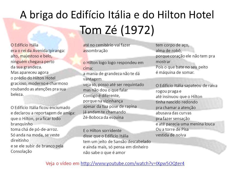 A briga do Edifício Itália e do Hilton Hotel Tom Zé (1972) O Edifício Itália era o rei da Avenida Ipiranga: alto, majestoso e belo, ninguém chegava pe