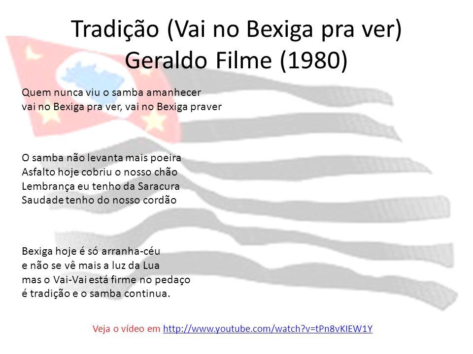 Tradição (Vai no Bexiga pra ver) Geraldo Filme (1980) Quem nunca viu o samba amanhecer vai no Bexiga pra ver, vai no Bexiga praver O samba não levanta