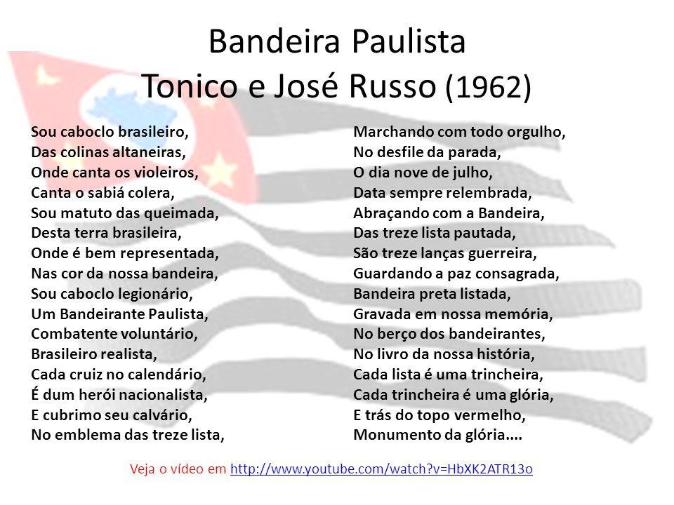 Bandeira Paulista Tonico e José Russo (1962) Sou caboclo brasileiro, Das colinas altaneiras, Onde canta os violeiros, Canta o sabiá colera, Sou matuto