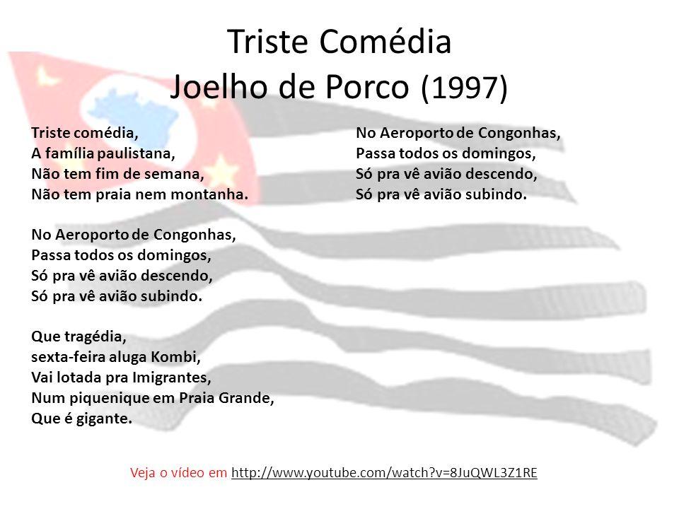 Triste Comédia Joelho de Porco (1997) Triste comédia, A família paulistana, Não tem fim de semana, Não tem praia nem montanha. No Aeroporto de Congonh