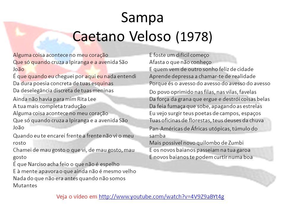 Sampa Caetano Veloso (1978) Alguma coisa acontece no meu coração Que só quando cruza a Ipiranga e a avenida São João É que quando eu cheguei por aqui