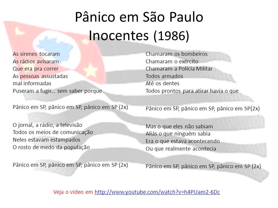 Pânico em São Paulo Inocentes (1986) As sirenes tocaram As rádios avisaram Que era pra correr As pessoas assustadas mal informadas Puseram a fugir...
