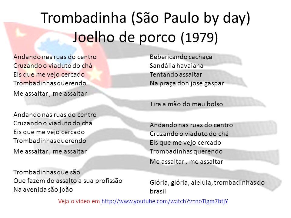 Trombadinha (São Paulo by day) Joelho de porco (1979) Andando nas ruas do centro Cruzando o viaduto do chá Eis que me vejo cercado Trombadinhas queren