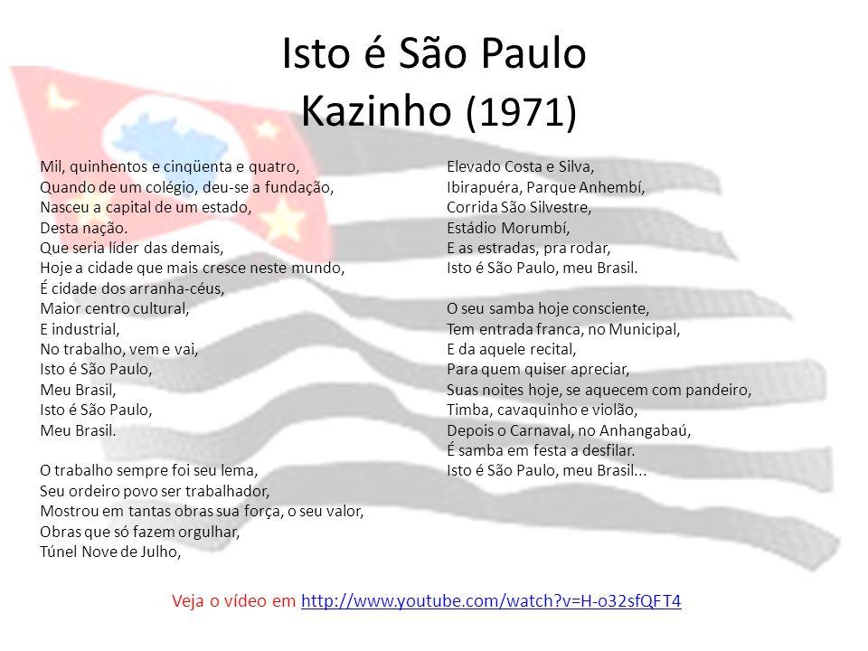 Isto é São Paulo Kazinho (1971) Mil, quinhentos e cinqüenta e quatro, Quando de um colégio, deu-se a fundação, Nasceu a capital de um estado, Desta na