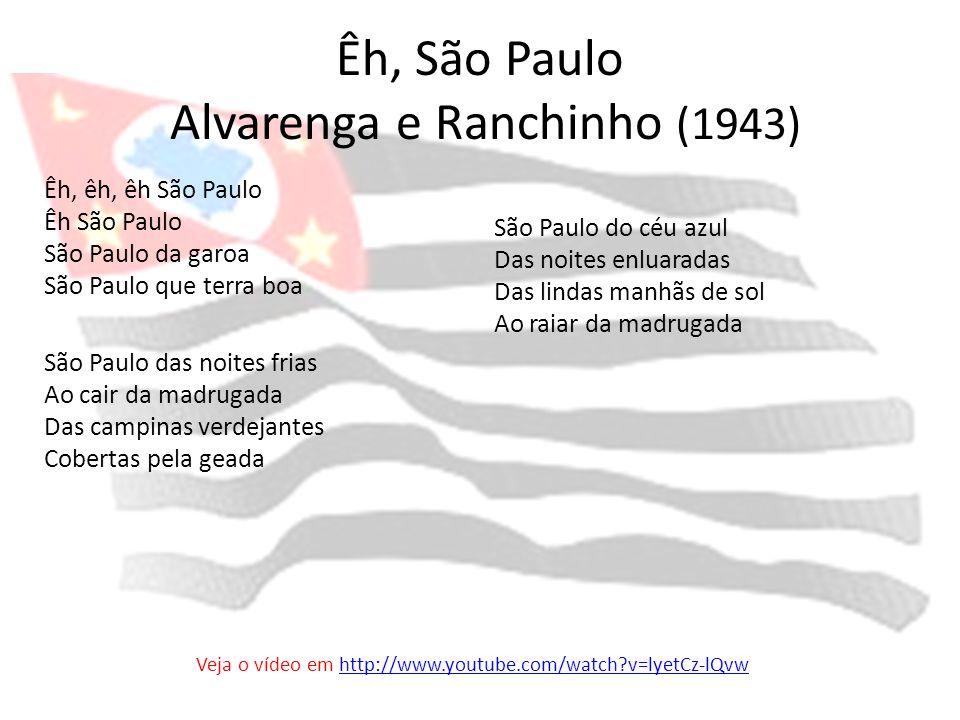 Êh, São Paulo Alvarenga e Ranchinho (1943) Êh, êh, êh São Paulo Êh São Paulo São Paulo da garoa São Paulo que terra boa São Paulo das noites frias Ao