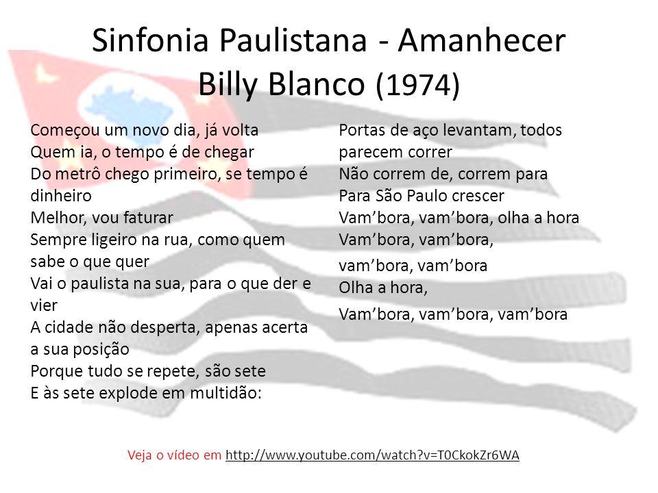 Sinfonia Paulistana - Amanhecer Billy Blanco (1974) Começou um novo dia, já volta Quem ia, o tempo é de chegar Do metrô chego primeiro, se tempo é din