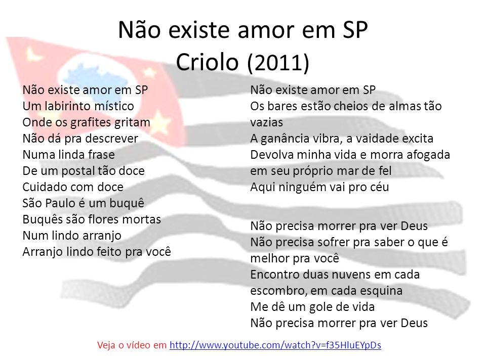 Não existe amor em SP Criolo (2011) Não existe amor em SP Um labirinto místico Onde os grafites gritam Não dá pra descrever Numa linda frase De um pos