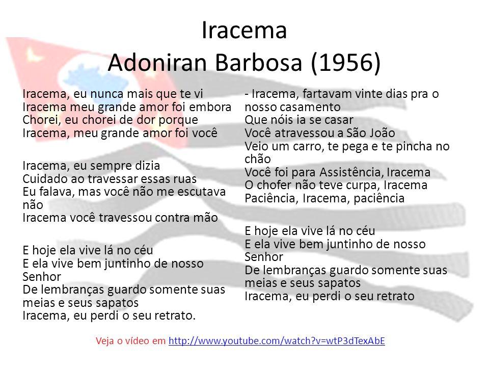Iracema Adoniran Barbosa (1956) Iracema, eu nunca mais que te vi Iracema meu grande amor foi embora Chorei, eu chorei de dor porque Iracema, meu grand