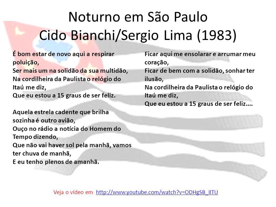 Noturno em São Paulo Cido Bianchi/Sergio Lima (1983) É bom estar de novo aqui a respirar poluição, Ser mais um na solidão da sua multidão, Na cordilhe