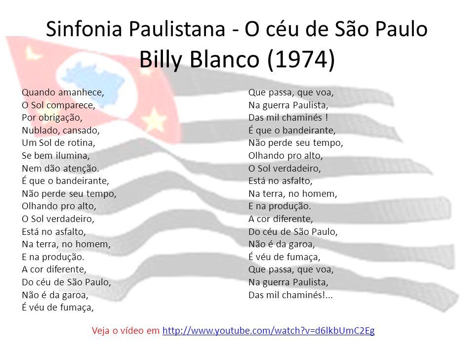 Sinfonia Paulistana - O céu de São Paulo Billy Blanco (1974) Quando amanhece, O Sol comparece, Por obrigação, Nublado, cansado, Um Sol de rotina, Se b