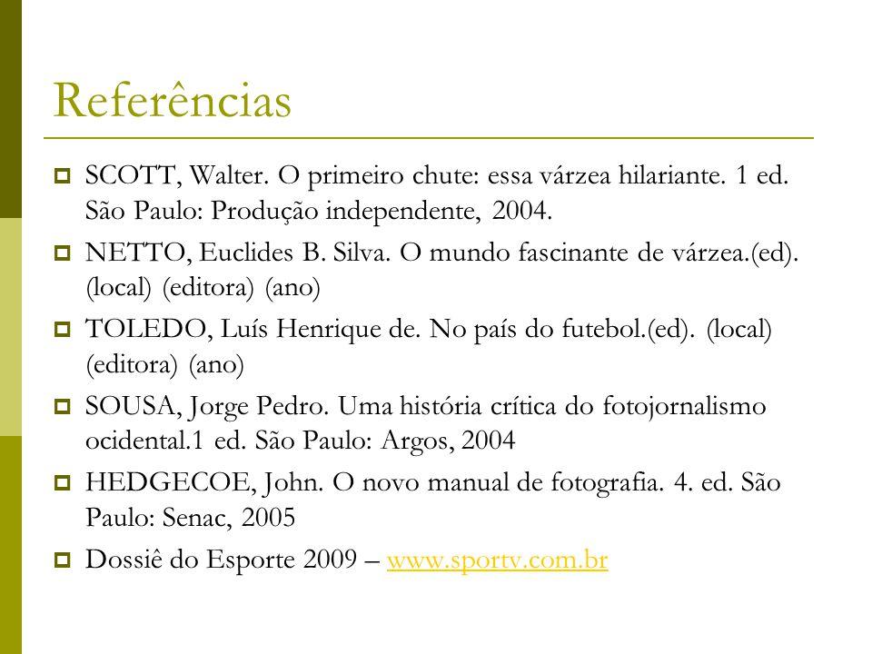 Referências  SCOTT, Walter. O primeiro chute: essa várzea hilariante. 1 ed. São Paulo: Produção independente, 2004.  NETTO, Euclides B. Silva. O mun