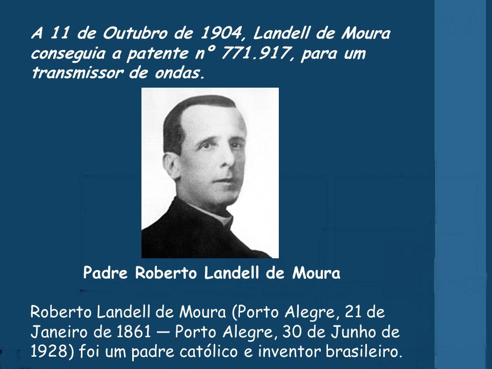 A 11 de Outubro de 1904, Landell de Moura conseguia a patente nº 771.917, para um transmissor de ondas.