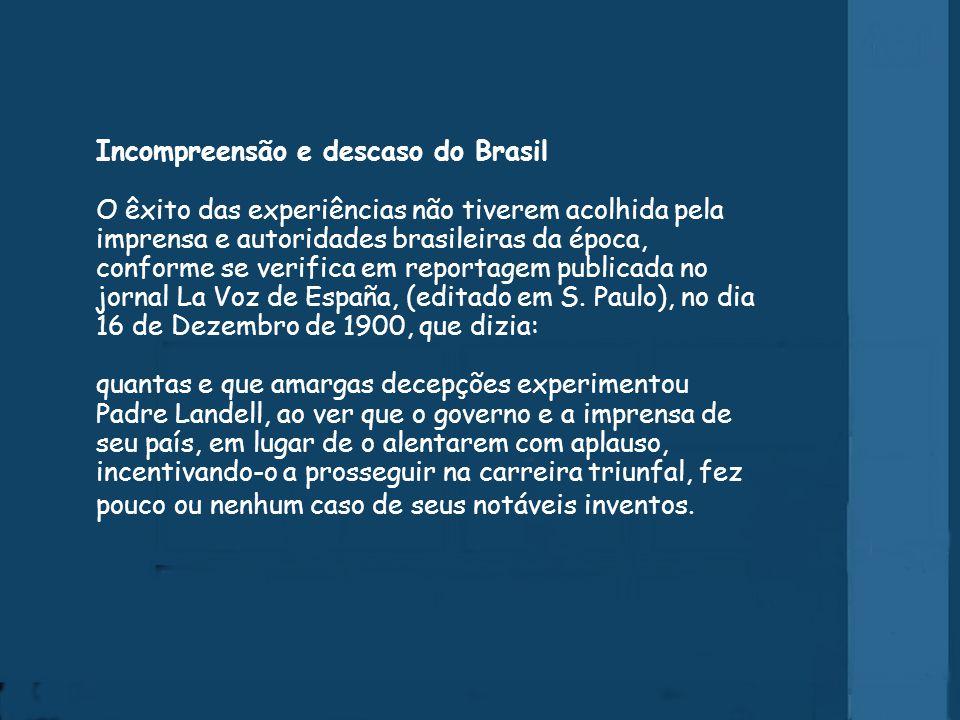 Réplica funcional do transmissor de ondas Em 1903, Artur Dias, em seu livro Brasil Actual faz referência a Landell de Moura, descrevendo, entre outras coisas, o seguinte: logo que chegou a S.