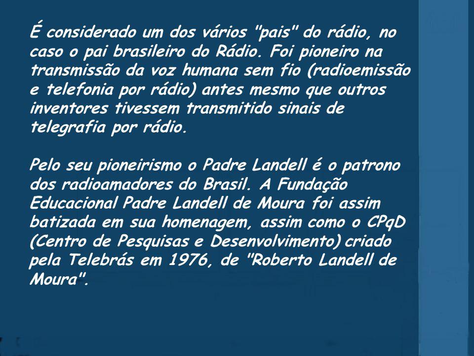 A 11 de Outubro de 1904, Landell de Moura conseguia a patente nº 771.917, para um transmissor de ondas. Padre Roberto Landell de Moura Roberto Landell