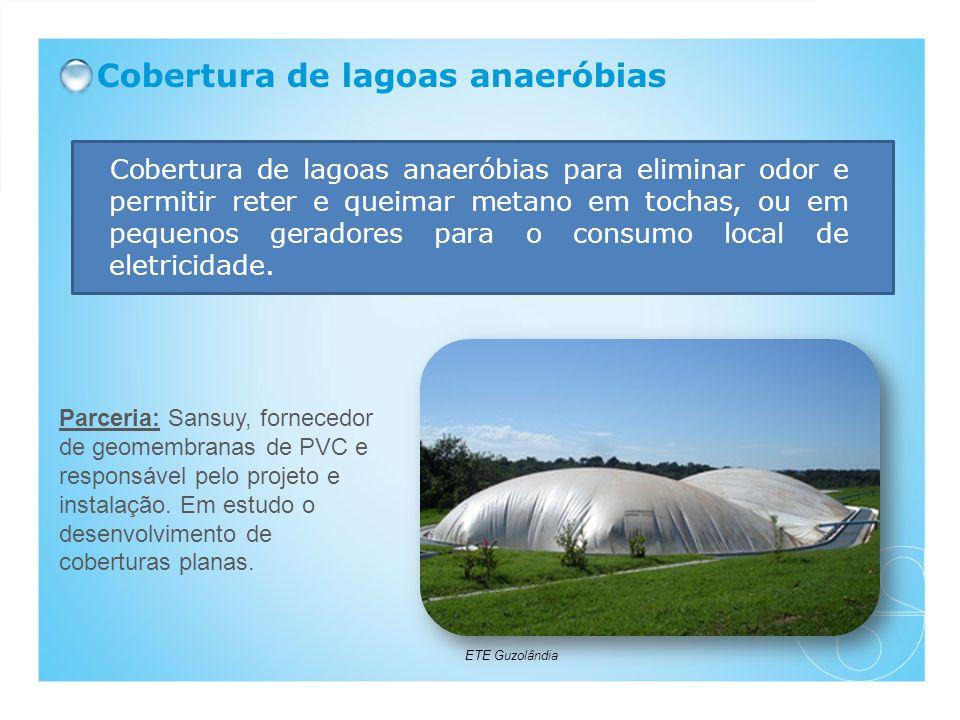Cobertura de lagoas anaeróbias Cobertura de lagoas anaeróbias para eliminar odor e permitir reter e queimar metano em tochas, ou em pequenos geradores para o consumo local de eletricidade.