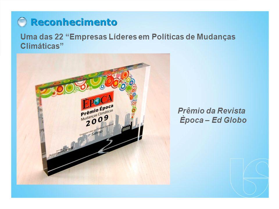 Reconhecimento Prêmio da Revista Època – Ed Globo Uma das 22 Empresas Líderes em Políticas de Mudanças Climáticas