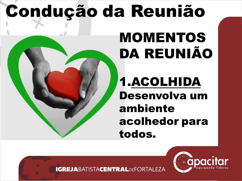 MOMENTOS DA REUNIÃO 1.ACOLHIDA Desenvolva um ambiente acolhedor para todos.
