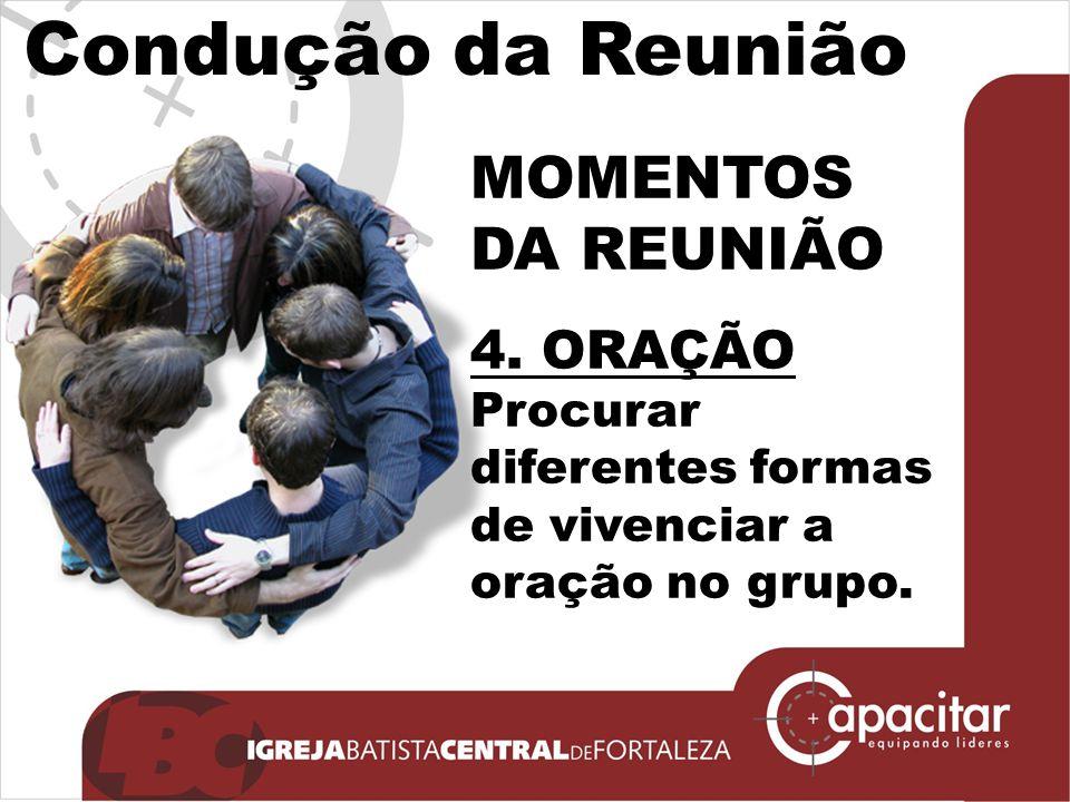 Condução da Reunião MOMENTOS DA REUNIÃO 4. ORAÇÃO Procurar diferentes formas de vivenciar a oração no grupo.