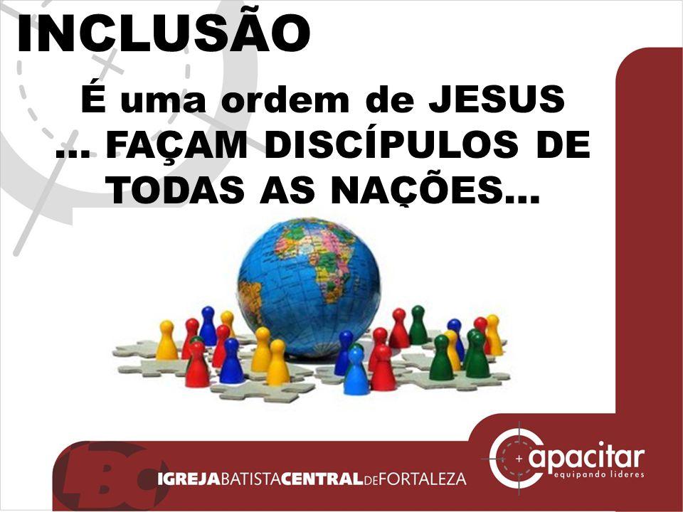INCLUSÃO É uma ordem de JESUS … FAÇAM DISCÍPULOS DE TODAS AS NAÇÕES…