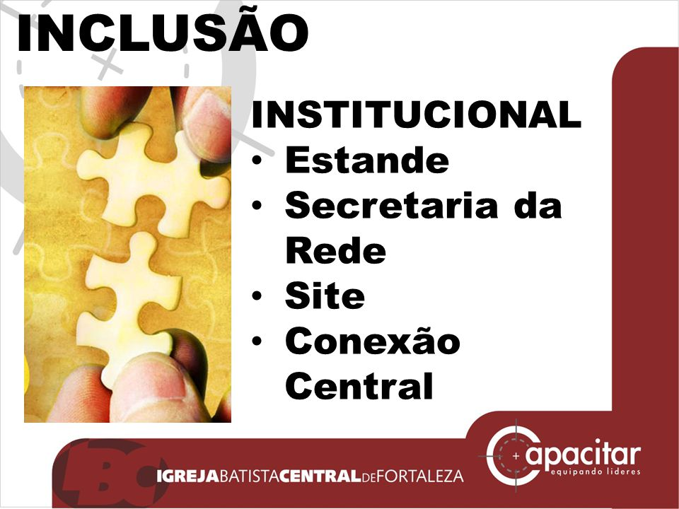 INCLUSÃO INSTITUCIONAL Estande Secretaria da Rede Site Conexão Central
