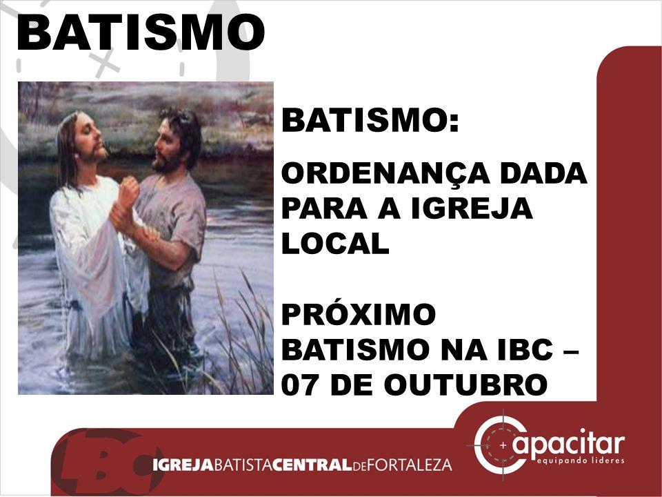 BATISMO: ORDENANÇA DADA PARA A IGREJA LOCAL PRÓXIMO BATISMO NA IBC – 07 DE OUTUBRO BATISMO
