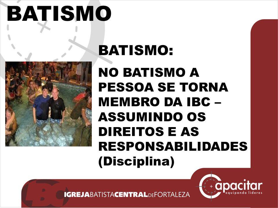 BATISMO: NO BATISMO A PESSOA SE TORNA MEMBRO DA IBC – ASSUMINDO OS DIREITOS E AS RESPONSABILIDADES (Disciplina)