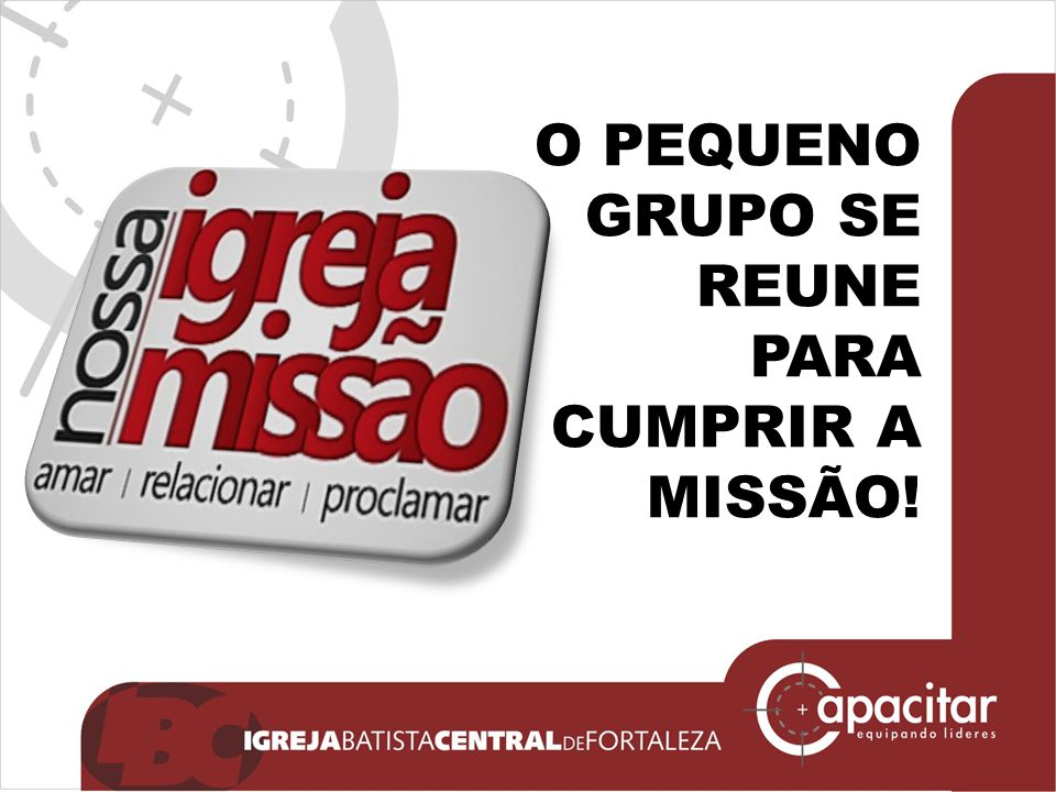 O PEQUENO GRUPO SE REUNE PARA CUMPRIR A MISSÃO!