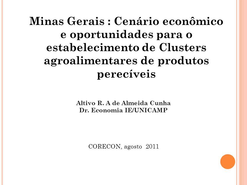 Minas Gerais : Cenário econômico e oportunidades para o estabelecimento de Clusters agroalimentares de produtos perecíveis Altivo R.