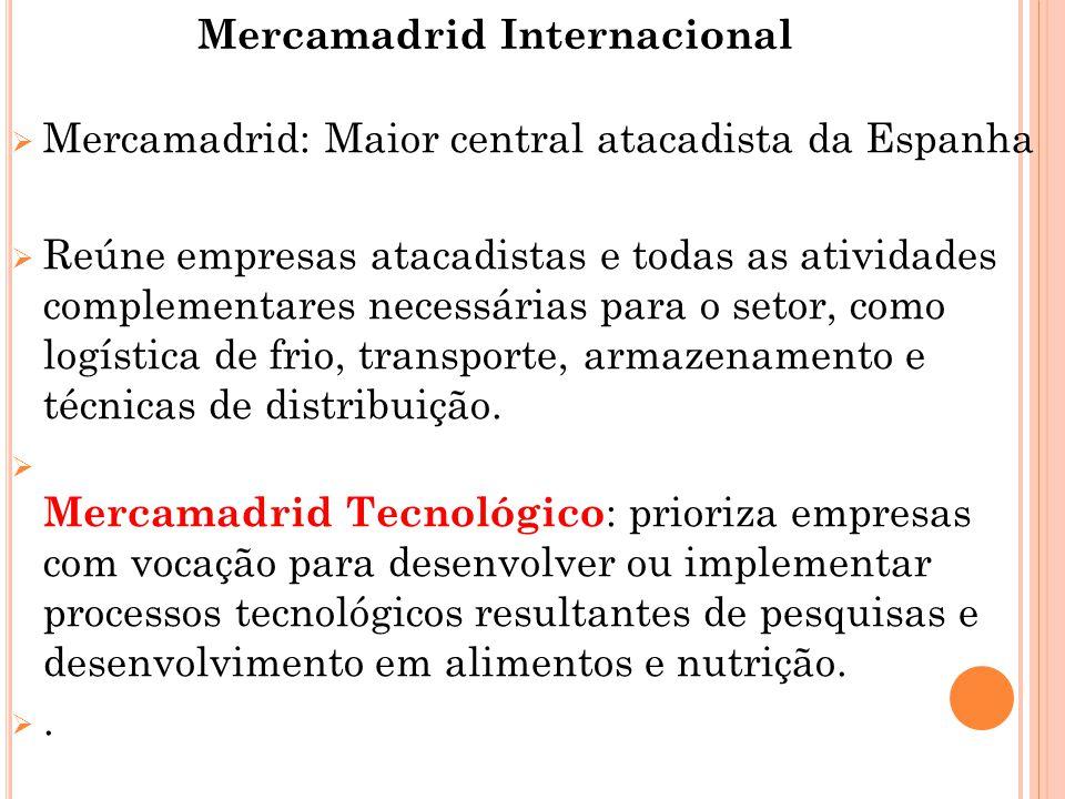 Mercamadrid Internacional  Mercamadrid: Maior central atacadista da Espanha  Reúne empresas atacadistas e todas as atividades complementares necessárias para o setor, como logística de frio, transporte, armazenamento e técnicas de distribuição.