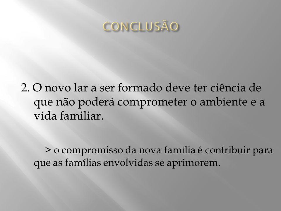 2. O novo lar a ser formado deve ter ciência de que não poderá comprometer o ambiente e a vida familiar. > o compromisso da nova família é contribuir