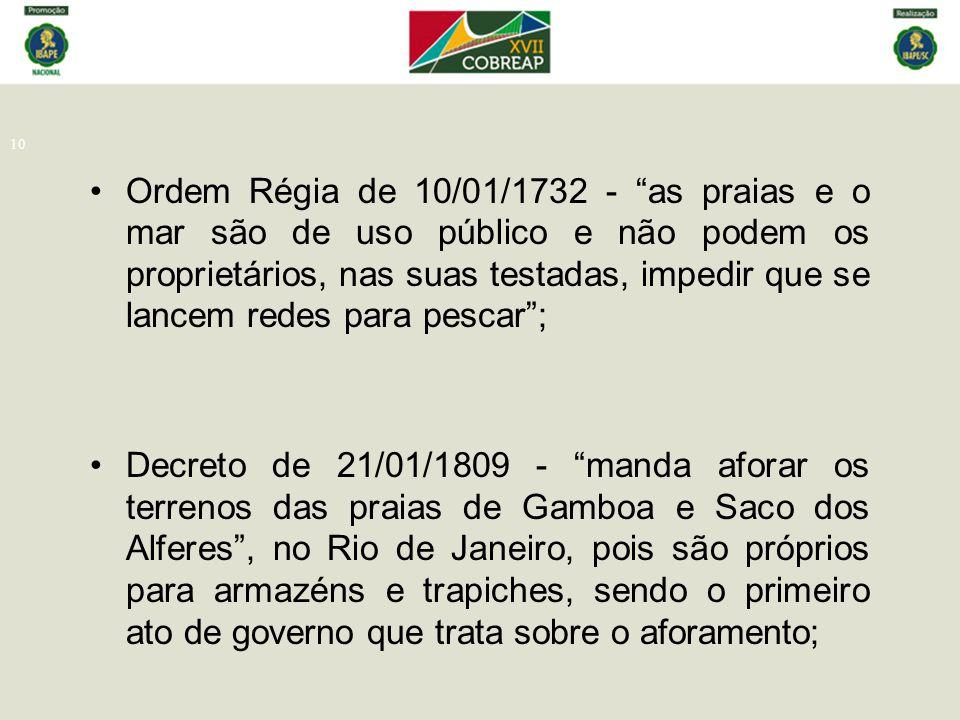 """10 Ordem Régia de 10/01/1732 - """"as praias e o mar são de uso público e não podem os proprietários, nas suas testadas, impedir que se lancem redes para"""