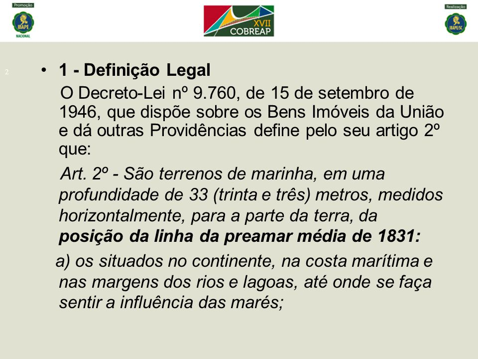 2 1 - Definição Legal O Decreto-Lei nº 9.760, de 15 de setembro de 1946, que dispõe sobre os Bens Imóveis da União e dá outras Providências define pel