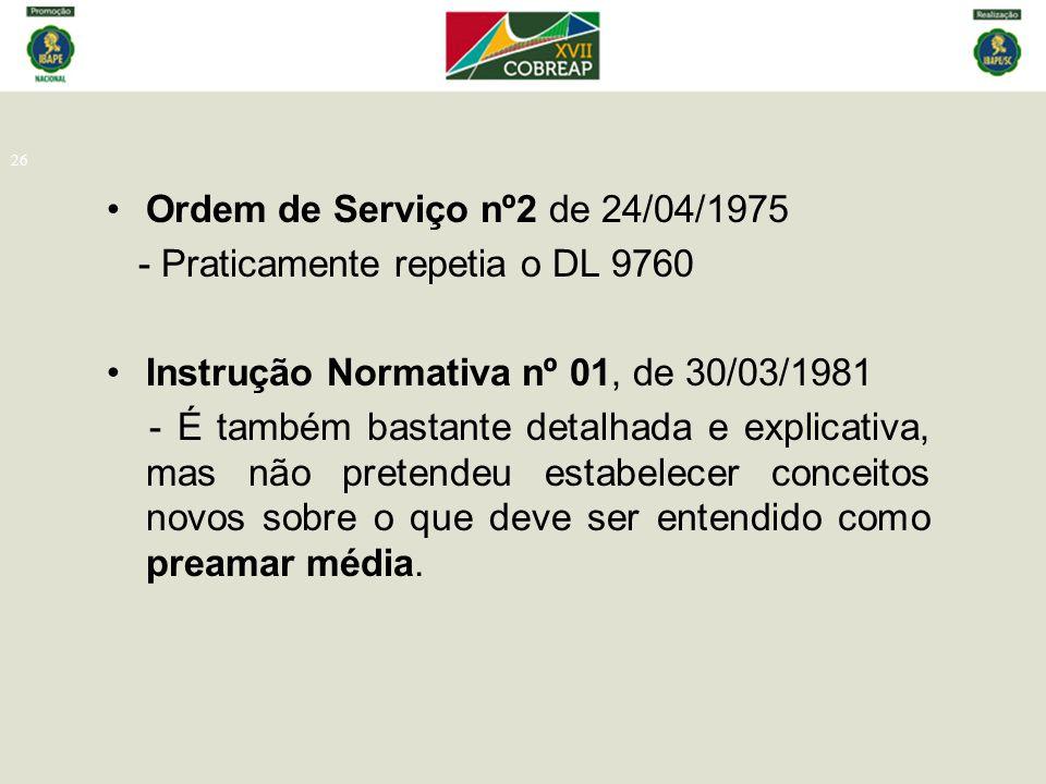 26 Ordem de Serviço nº2 de 24/04/1975 - Praticamente repetia o DL 9760 Instrução Normativa nº 01, de 30/03/1981 - É também bastante detalhada e explic