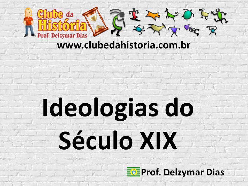 www.clubedahistoria.com.br Ideologias do Século XIX Prof. Delzymar Dias