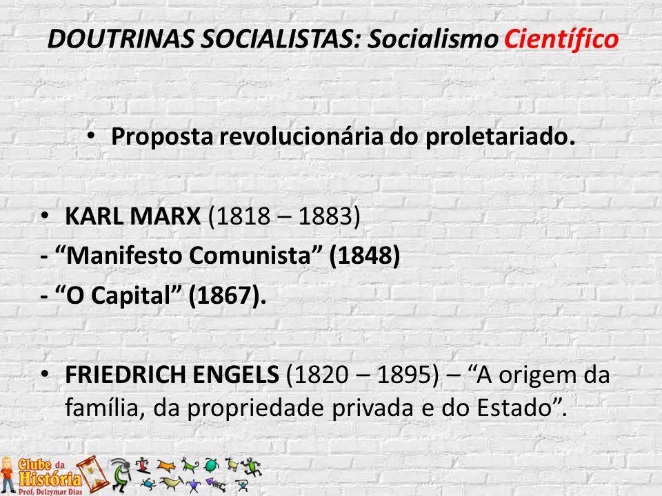 """Proposta revolucionária do proletariado. KARL MARX (1818 – 1883) - """"Manifesto Comunista"""" (1848) - """"O Capital"""" (1867). FRIEDRICH ENGELS (1820 – 1895) –"""