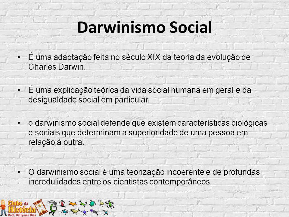 Darwinismo Social É uma adaptação feita no século XIX da teoria da evolução de Charles Darwin. É uma explicação teórica da vida social humana em geral