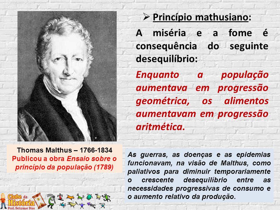  Princípio mathusiano: A miséria e a fome é consequência do seguinte desequilíbrio: Enquanto a população aumentava em progressão geométrica, os alime