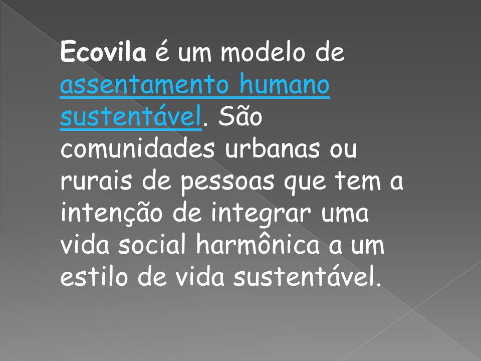 Ecovila é um modelo de assentamento humano sustentável.
