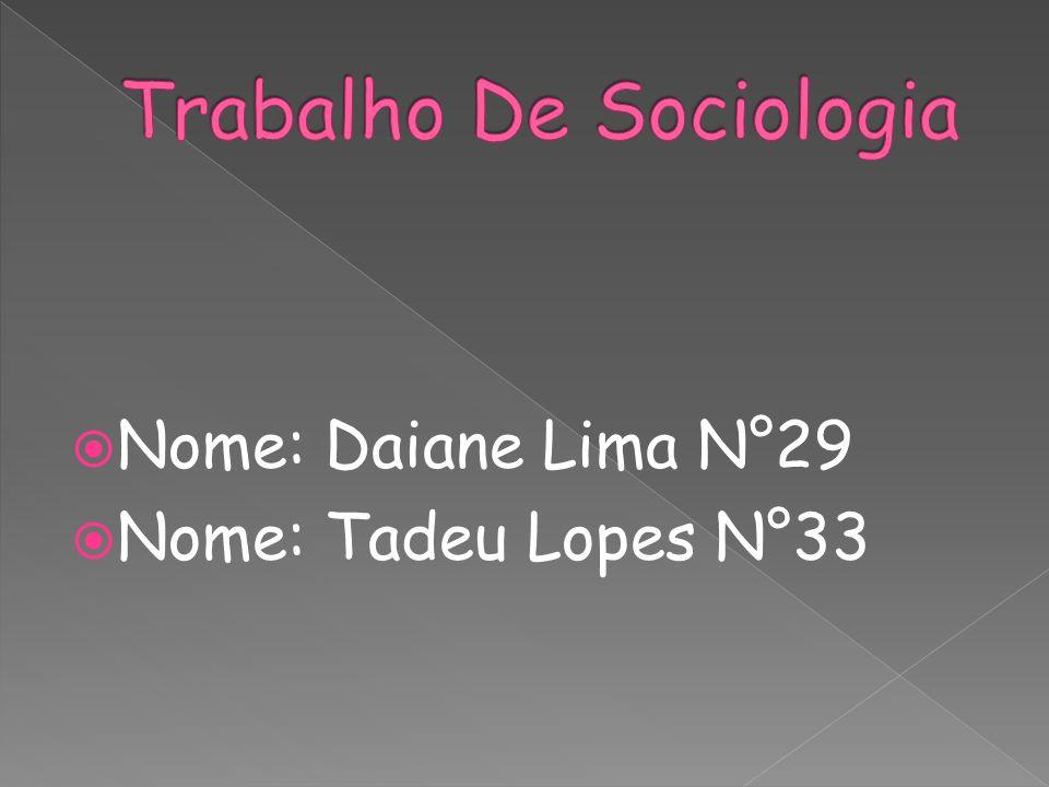  Nome: Daiane Lima N°29  Nome: Tadeu Lopes N°33