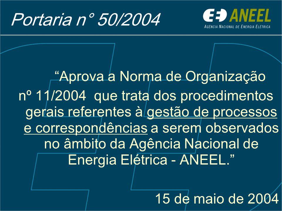 Aprova a Norma de Organização nº 11/2004 que trata dos procedimentos gerais referentes à gestão de processos e correspondências a serem observados no âmbito da Agência Nacional de Energia Elétrica - ANEEL. 15 de maio de 2004 Portaria n° 50/2004